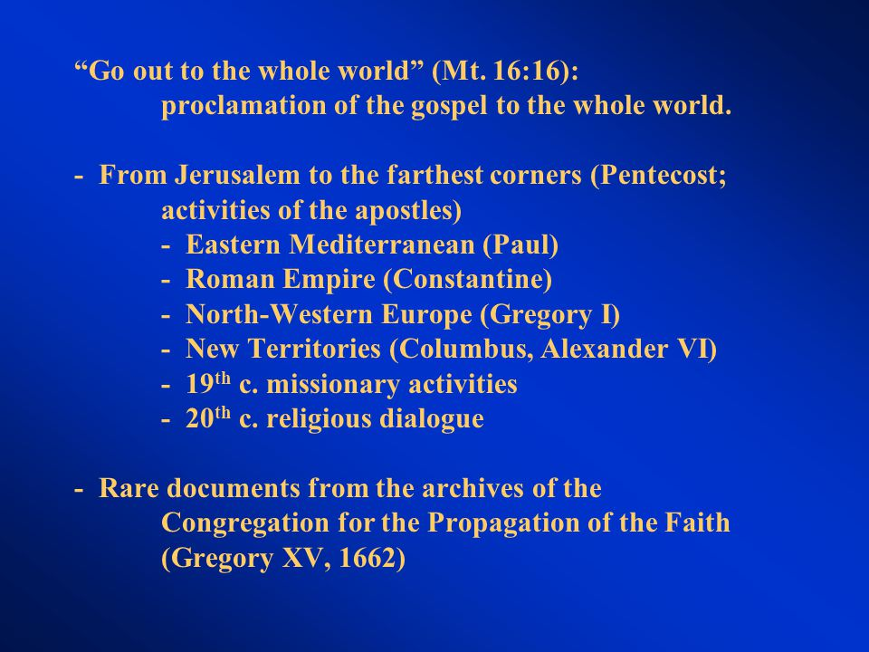 Go out to the whole world (Mt. 16:16): proclamation of the gospel to the whole world.