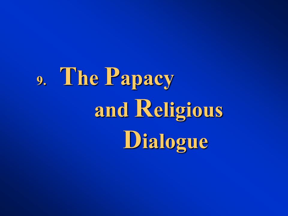 9. T he P apacy and R eligious D ialogue