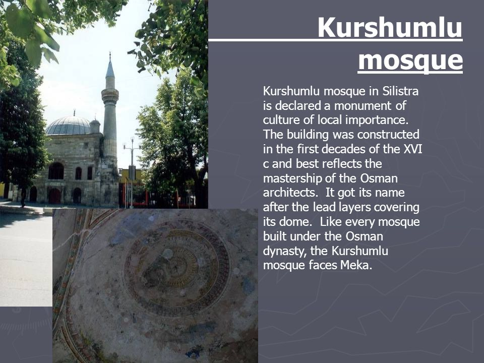 Kurshumlu mosque Kurshumlu mosque in Silistra is declared a monument of culture of local importance.