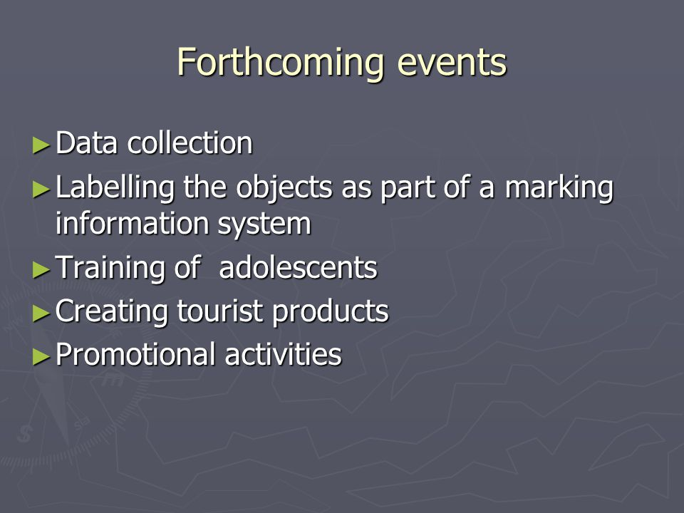 Forthcoming events ► Data collection ► Labelling the objects as part of a marking information system ► Training of adolescents ► Creating tourist products ► Promotional activities
