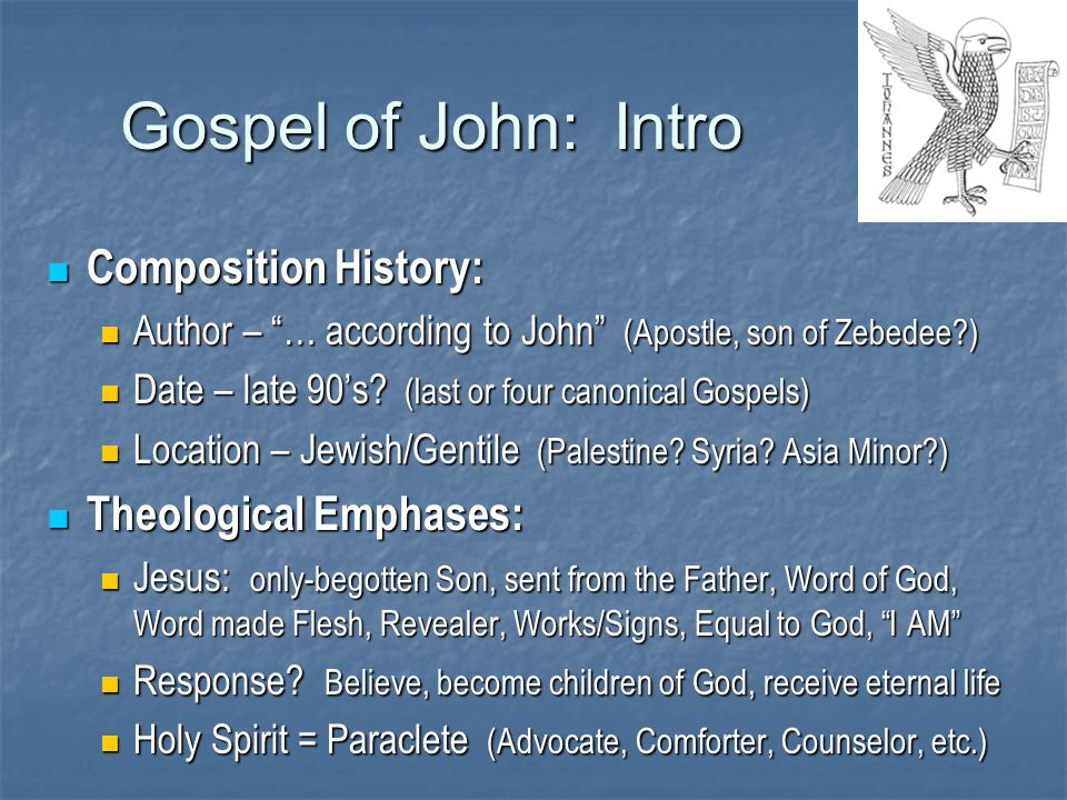 Gospel of John: Intro Composition History: Composition History: Author – … according to John (Apostle, son of Zebedee?) Author – … according to John (Apostle, son of Zebedee?) Date – late 90's.