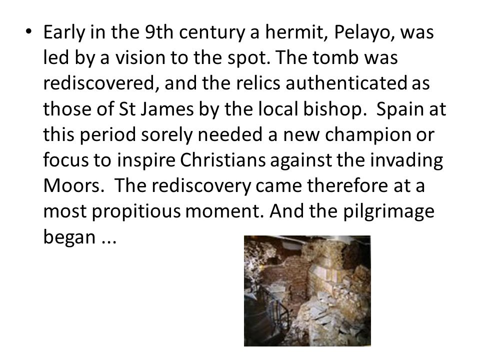 Early in the 9th century a hermit, Pelayo, was led by a vision to the spot.