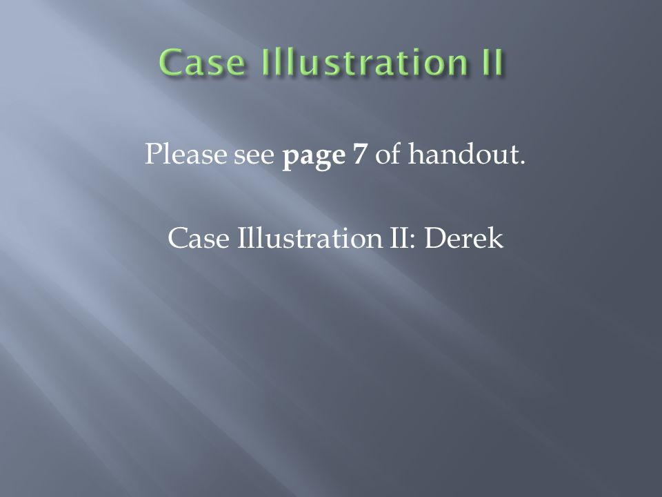 Please see page 7 of handout. Case Illustration II: Derek