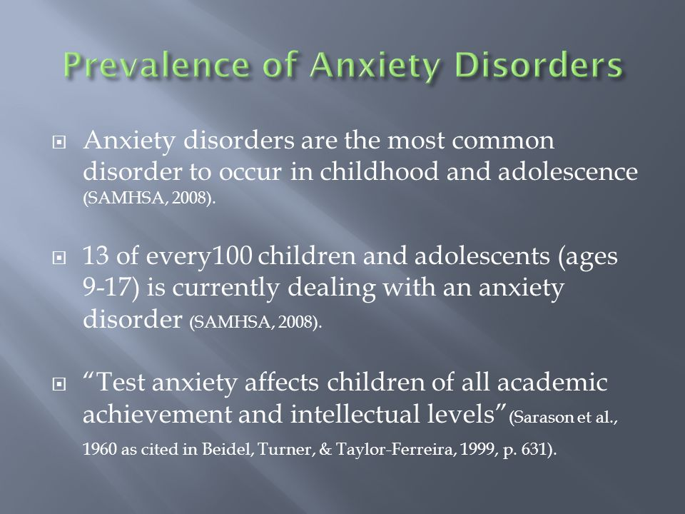  Anxiety disorders are the most common disorder to occur in childhood and adolescence (SAMHSA, 2008).