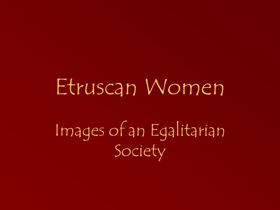 Etruscan Women Images of an Egalitarian Society
