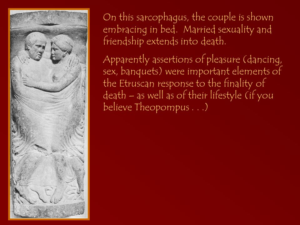 On this sarcophagus, the couple is shown embracing in bed.