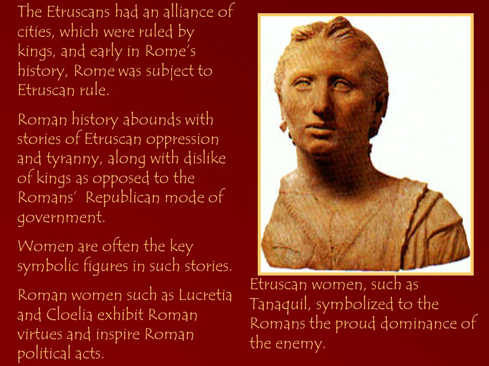 The Etruscans had an alliance of cities, which were ruled by kings, and early in Rome's history, Rome was subject to Etruscan rule.