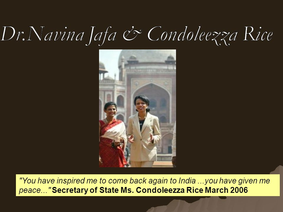 You have inspired me to come back again to India...you have given me peace... Secretary of State Ms.