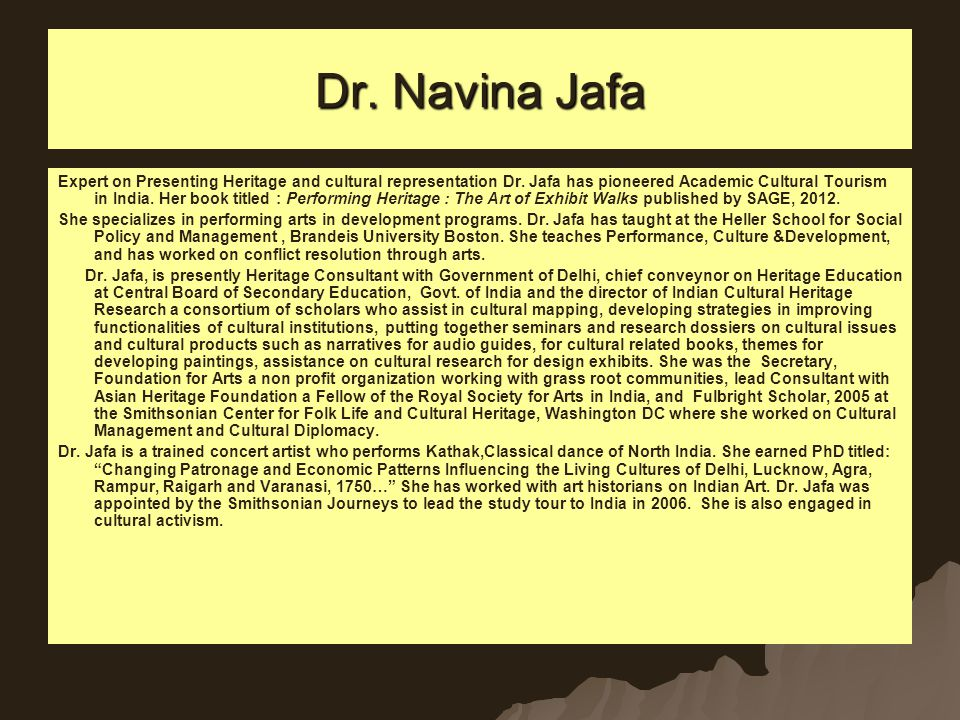 Dr. Navina Jafa Expert on Presenting Heritage and cultural representation Dr. Jafa has pioneered Academic Cultural Tourism in India. Her book titled :