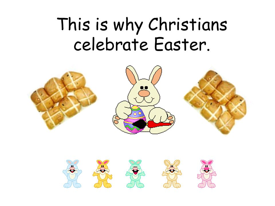 This is why Christians celebrate Easter.