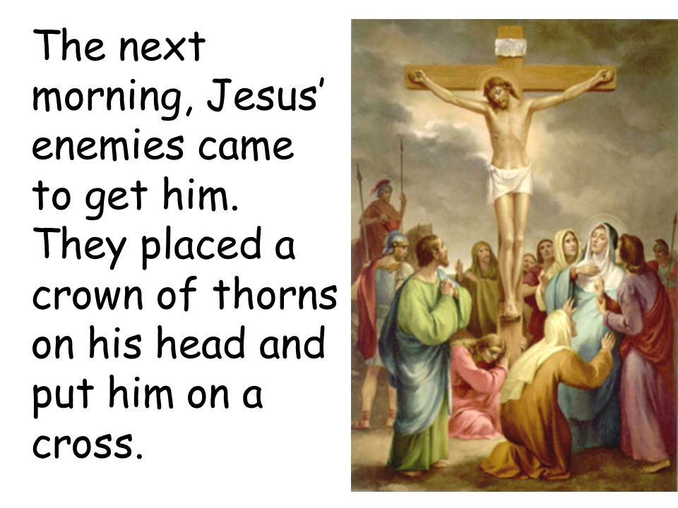 When Jesus died, they placed his body in a tomb which was cut in to a rock.