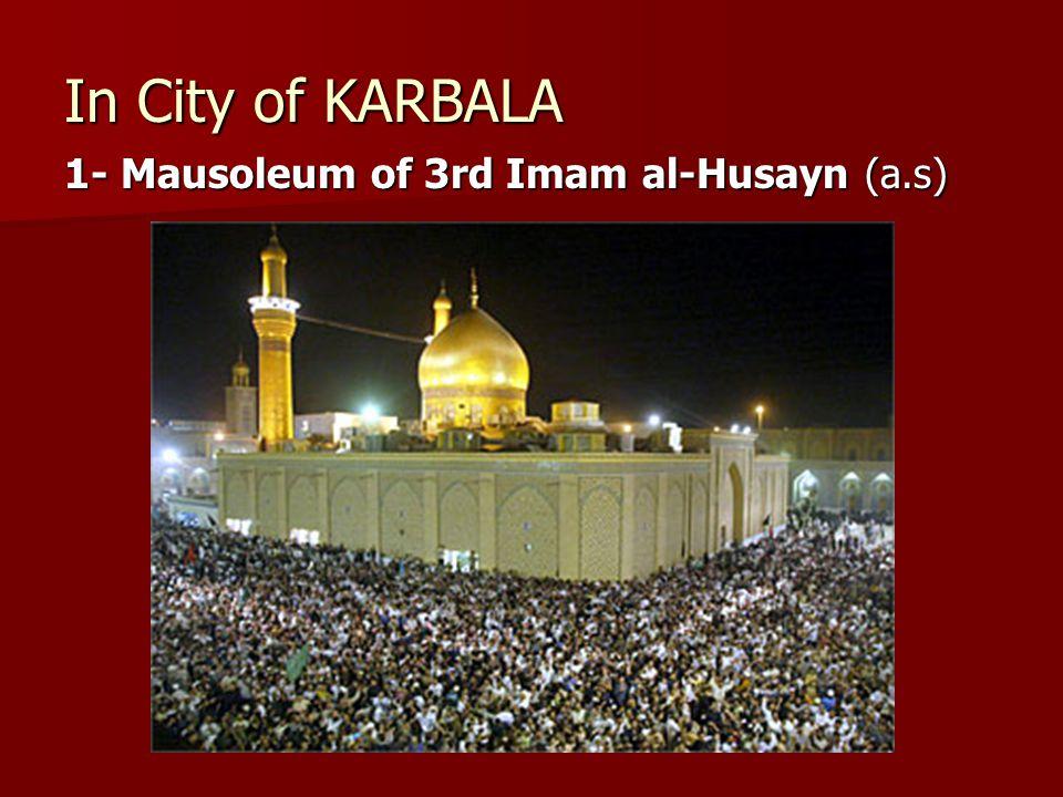 In City of KARBALA 1- Mausoleum of 3rd Imam al-Husayn (a.s)