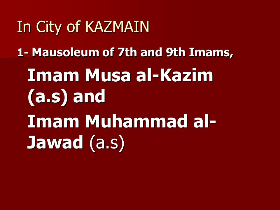 In City of KAZMAIN 1- Mausoleum of 7th and 9th Imams, Imam Musa al-Kazim (a.s) and Imam Muhammad al- Jawad (a.s)
