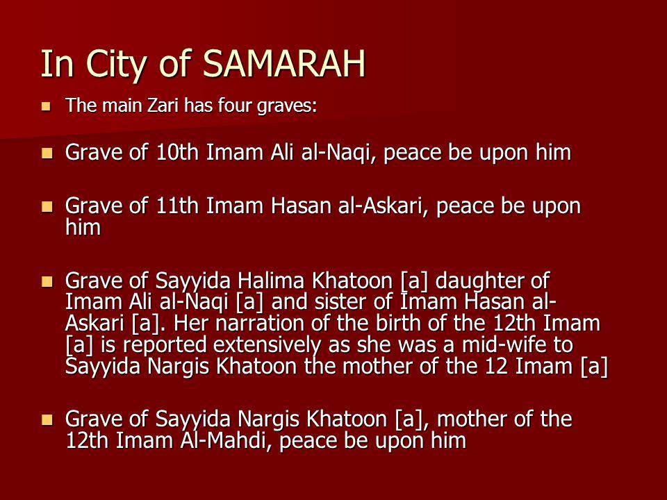 In City of SAMARAH The main Zari has four graves: The main Zari has four graves: Grave of 10th Imam Ali al-Naqi, peace be upon him Grave of 10th Imam