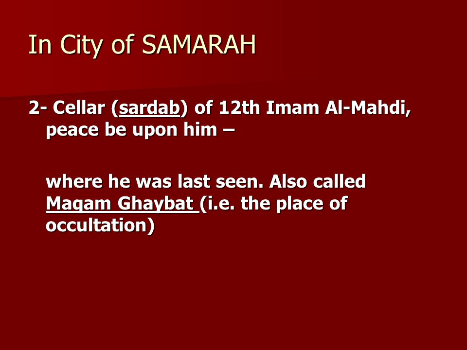 In City of SAMARAH 2- Cellar (sardab) of 12th Imam Al-Mahdi, peace be upon him – where he was last seen.