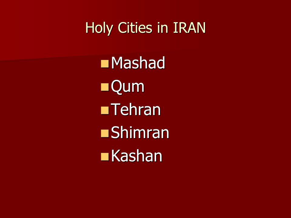Holy Cities in IRAN Mashad Mashad Qum Qum Tehran Tehran Shimran Shimran Kashan Kashan