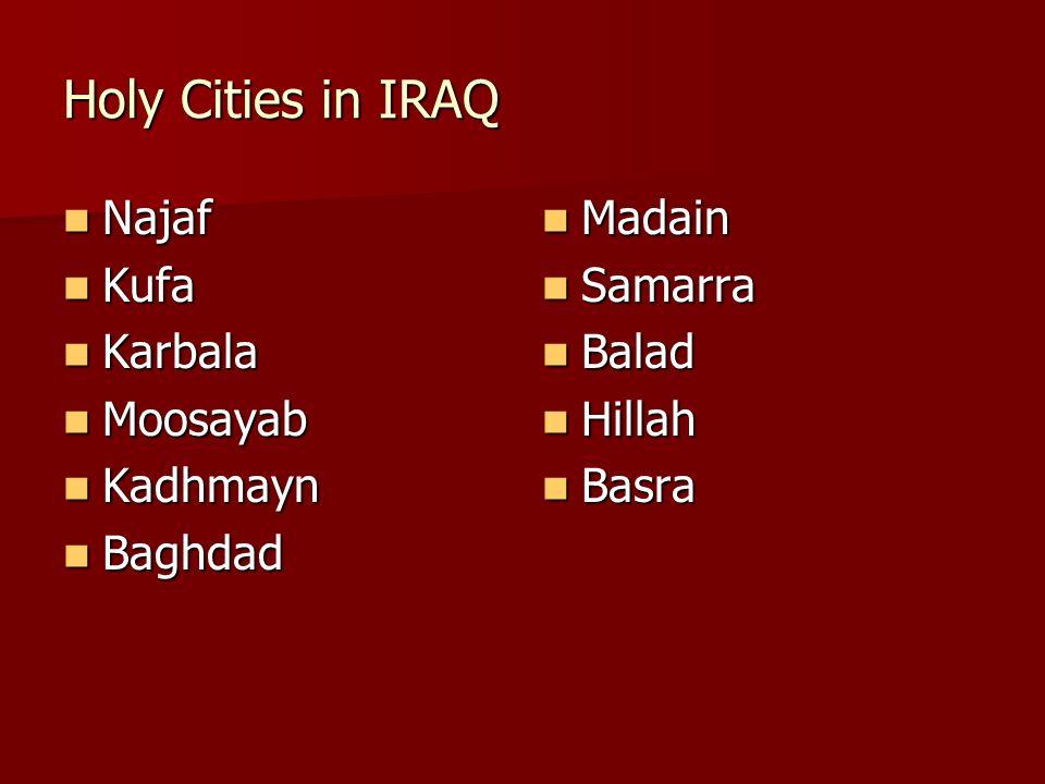 Holy Cities in IRAQ Najaf Najaf Kufa Kufa Karbala Karbala Moosayab Moosayab Kadhmayn Kadhmayn Baghdad Baghdad Madain Madain Samarra Samarra Balad Bala