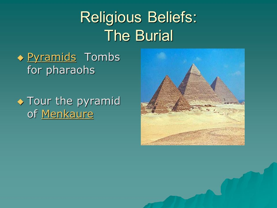 Religious Beliefs: The Burial  Pyramids Tombs for pharaohs Pyramids  Tour the pyramid of Menkaure Menkaure