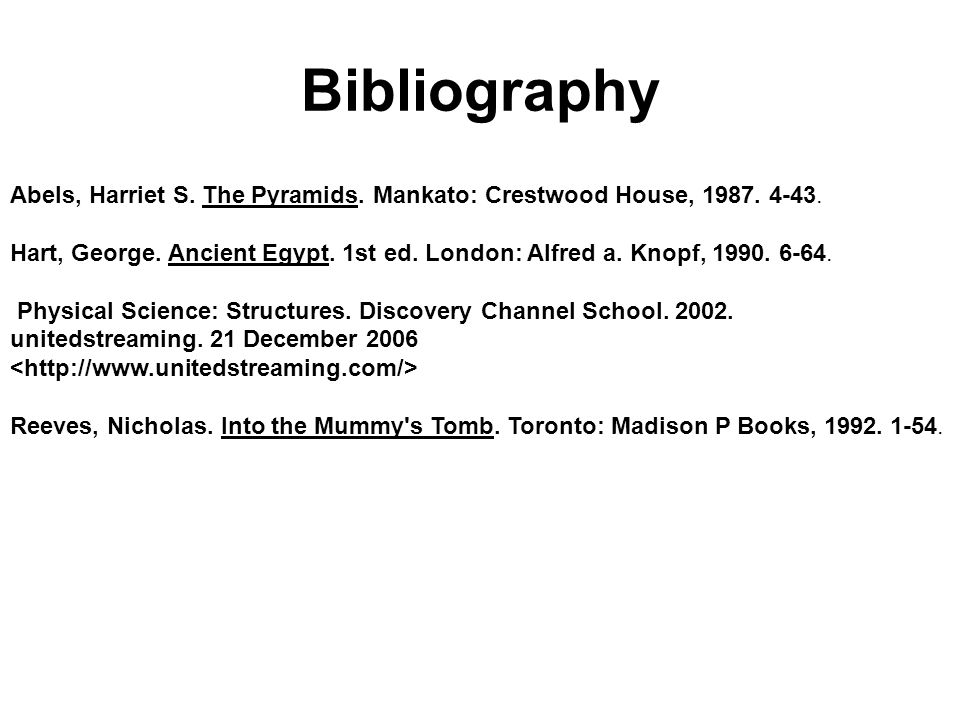Bibliography Abels, Harriet S.The Pyramids. Mankato: Crestwood House, 1987.
