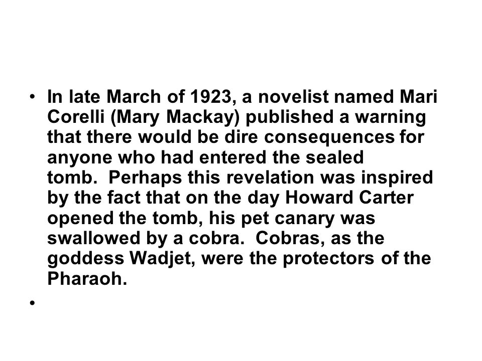 In late March of 1923, a novelist named Mari Corelli (Mary Mackay) published a warning that there would be dire consequences for anyone who had entere