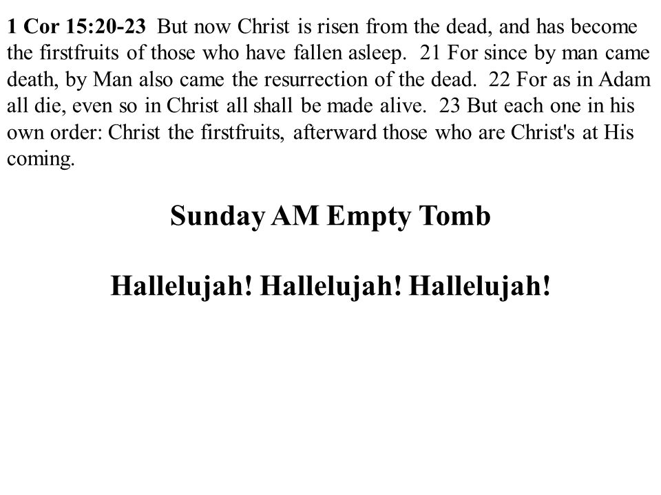 1 Cor 15:20-23 But now Christ is risen from the dead, and has become the firstfruits of those who have fallen asleep.