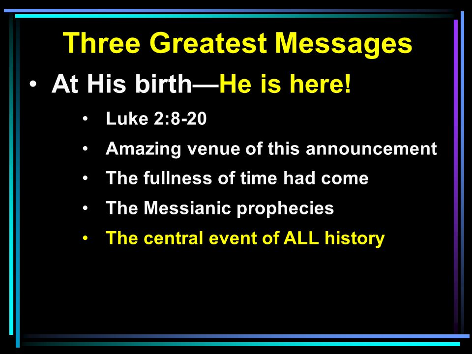Three Greatest Messages At His birth—He is here.