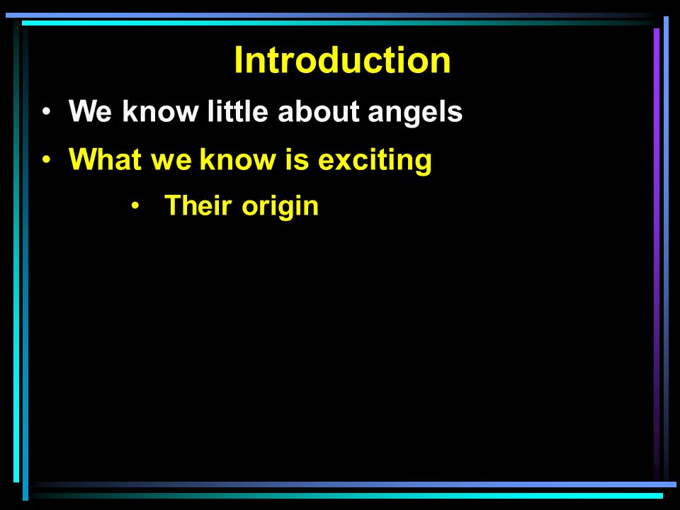 Introduction We know little about angels What we know is exciting Their origin