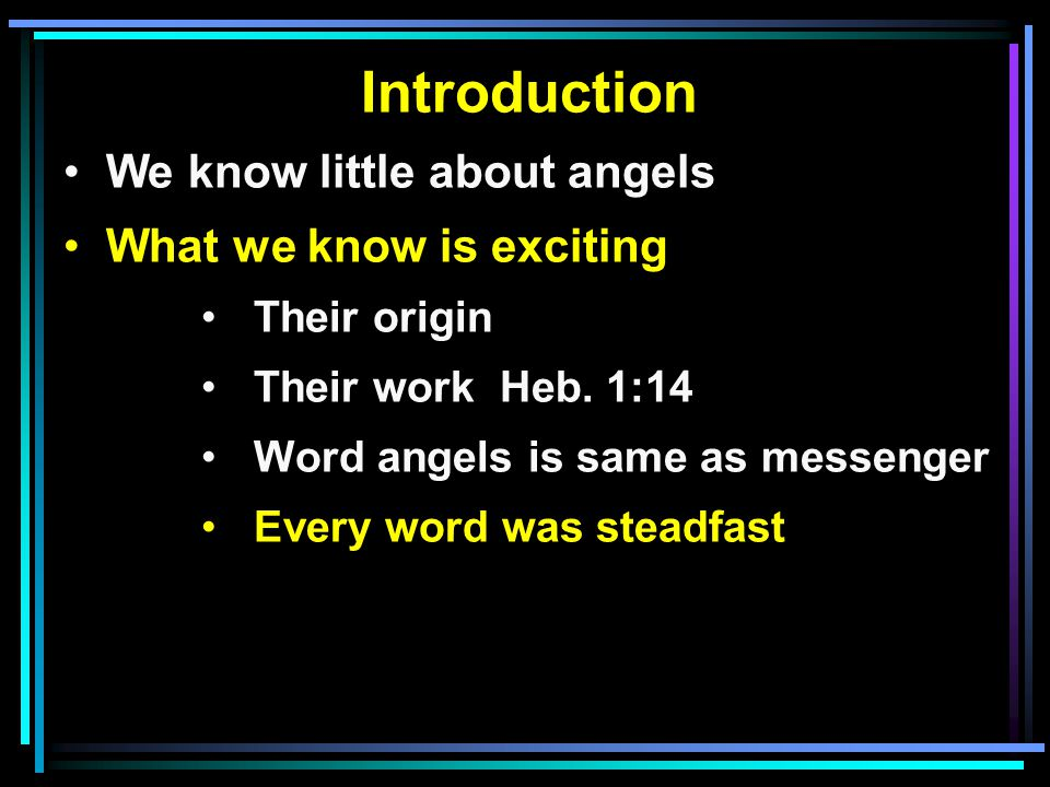Introduction We know little about angels What we know is exciting Their origin Their work Heb.