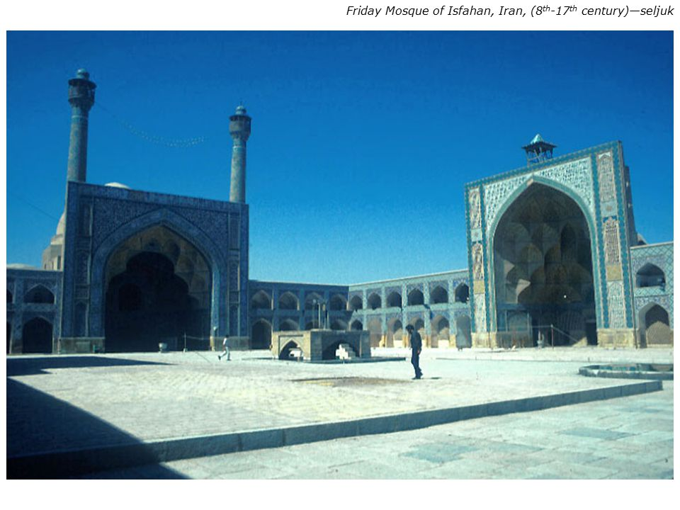 Friday Mosque of Isfahan, Iran, (8 th -17 th century)—seljuk
