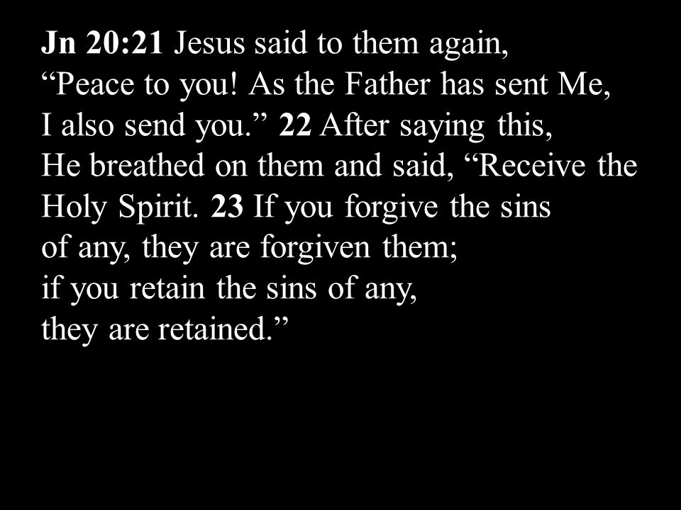 Jn 20:21 Jesus said to them again, Peace to you.