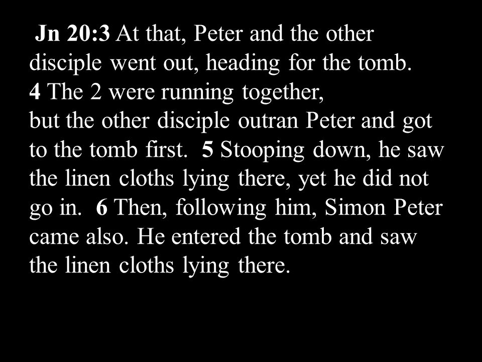 Jn 20:3 At that, Peter and the other disciple went out, heading for the tomb.