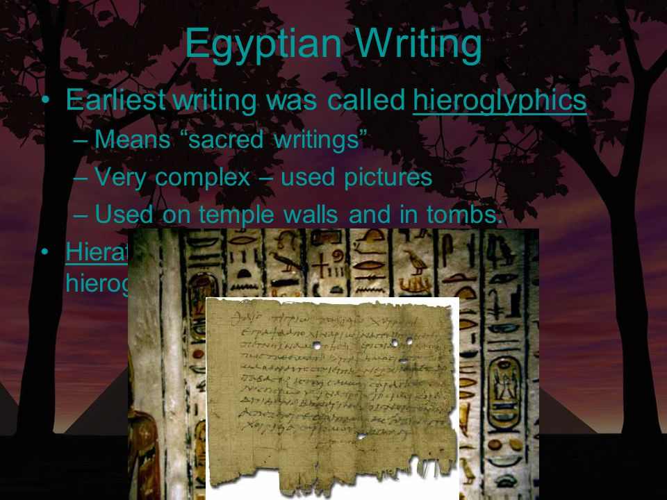 "Egyptian Writing Earliest writing was called hieroglyphics –M–Means ""sacred writings"" –V–Very complex – used pictures –U–Used on temple walls and in t"