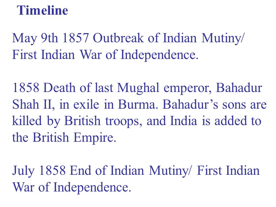Timeline May 9th 1857 Outbreak of Indian Mutiny/ First Indian War of Independence.