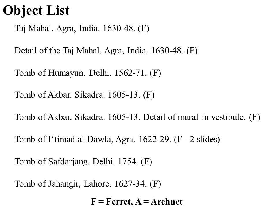 Object List F = Ferret, A = Archnet Taj Mahal. Agra, India.