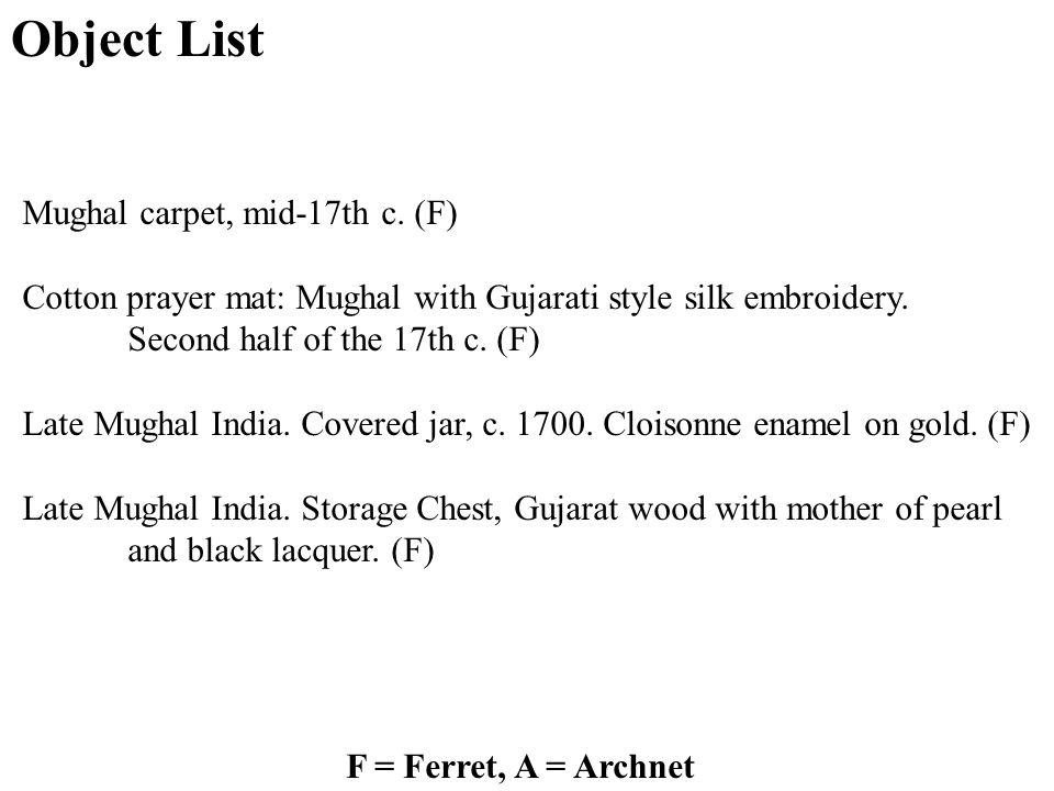 Object List F = Ferret, A = Archnet Mughal carpet, mid-17th c.