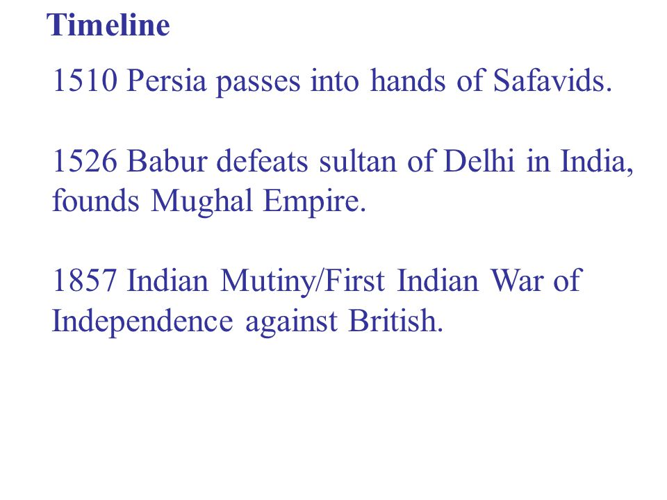 Timeline 1510 Persia passes into hands of Safavids.