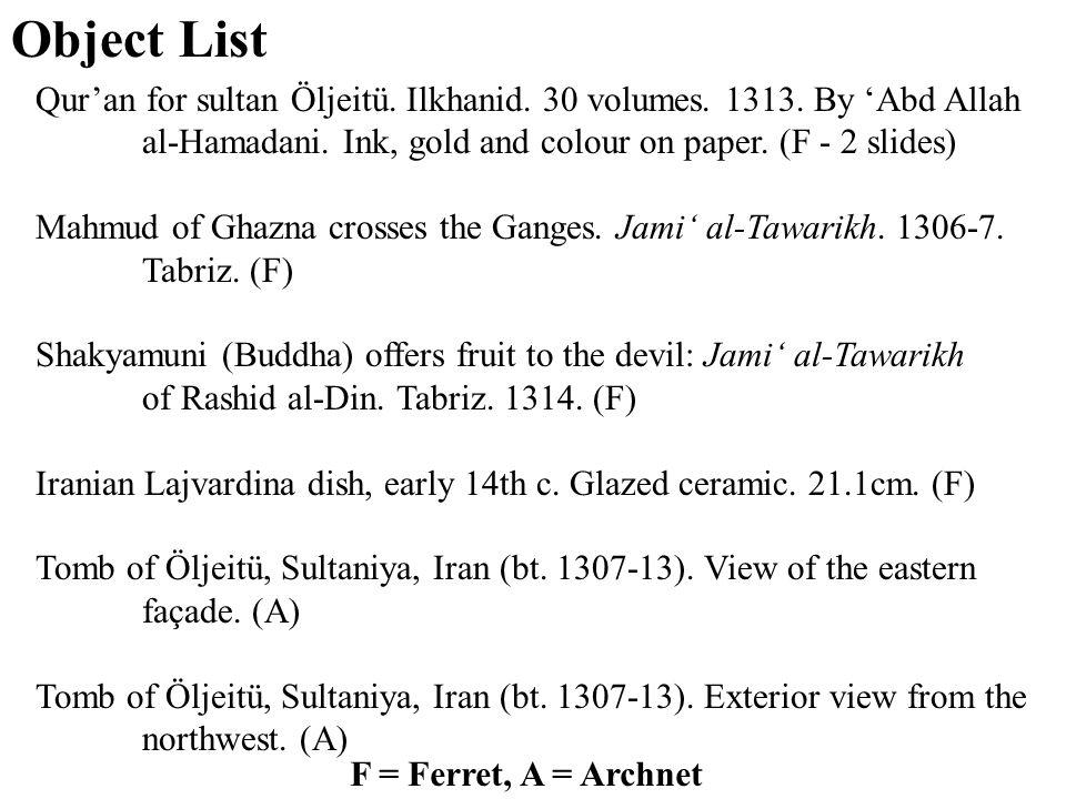 Object List F = Ferret, A = Archnet Qur'an for sultan Öljeitü.