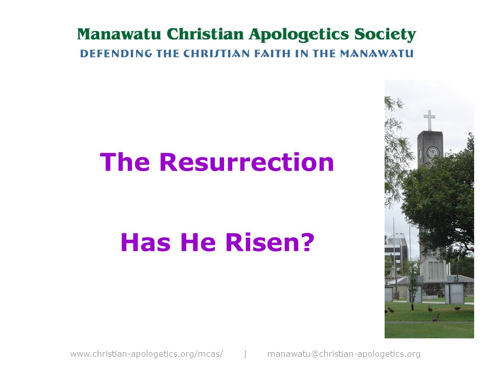www.christian-apologetics.org/mcas/ | manawatu@christian-apologetics.org The Resurrection Has He Risen
