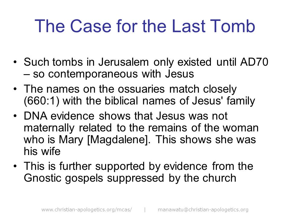 www.christian-apologetics.org/mcas/ | manawatu@christian-apologetics.org The Case for the Last Tomb Such tombs in Jerusalem only existed until AD70 –