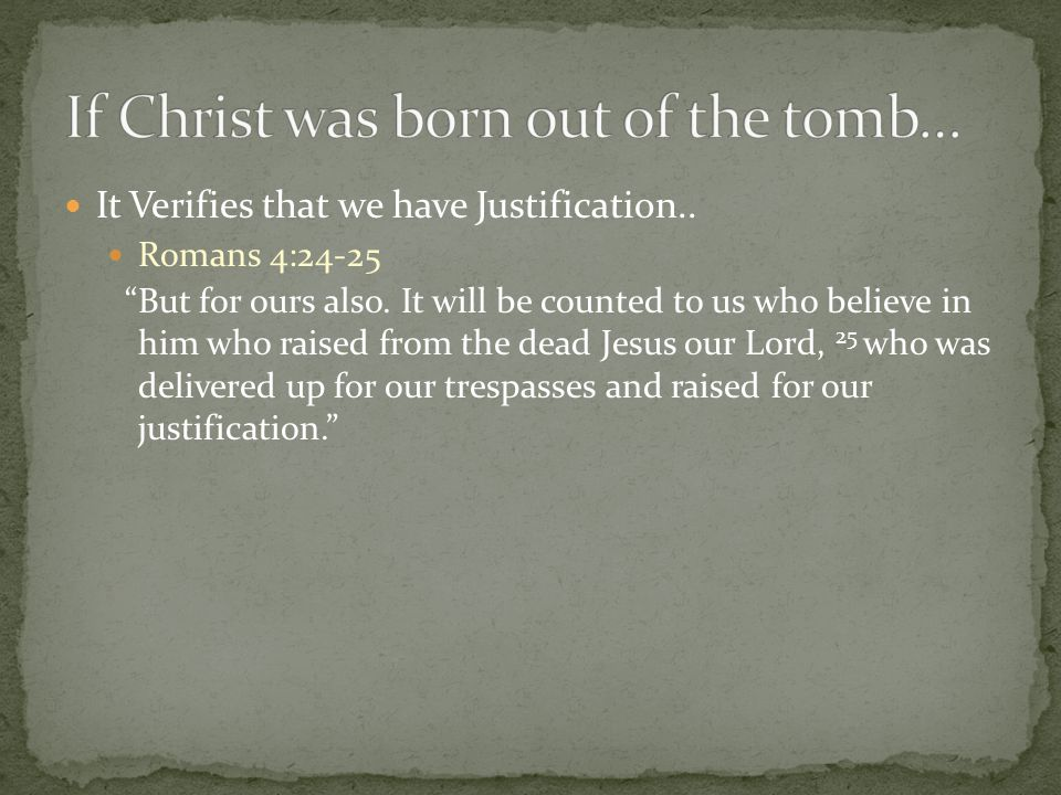 It Verifies that we have Justification.. Romans 4:24-25 But for ours also.