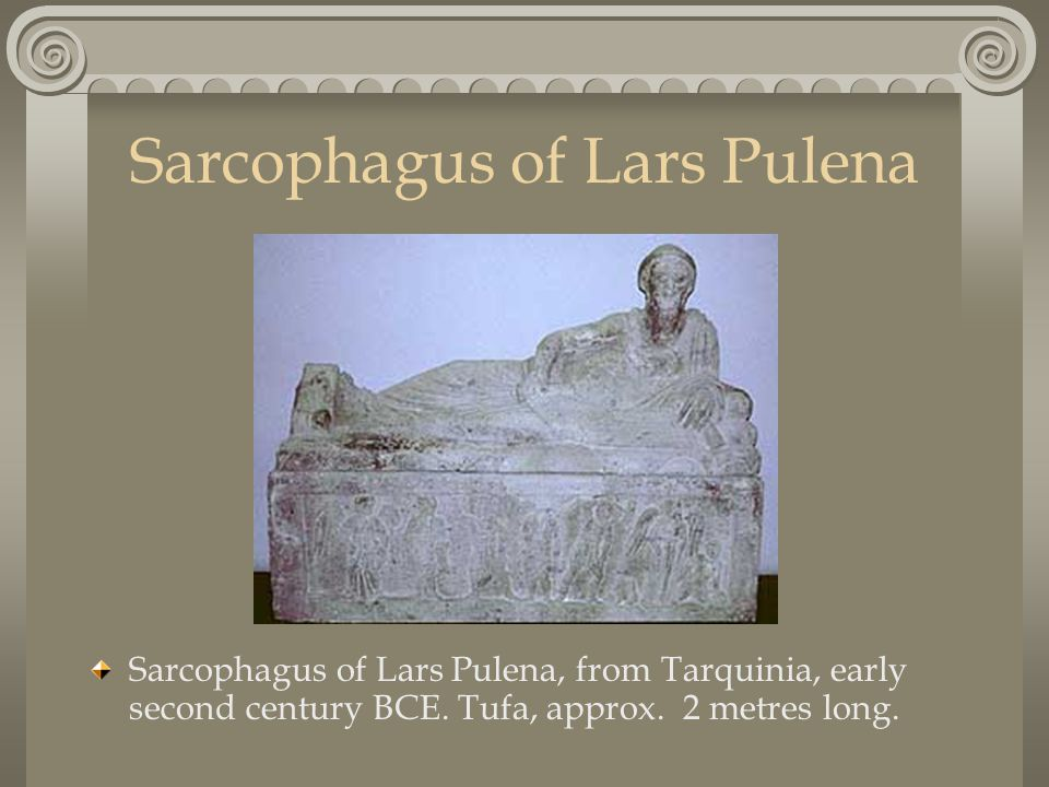 Sarcophagus of Lars Pulena Sarcophagus of Lars Pulena, from Tarquinia, early second century BCE.