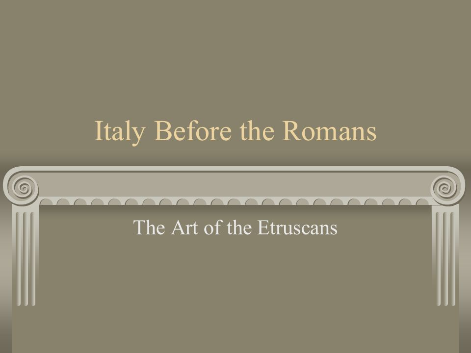 Italy Before the Romans The Art of the Etruscans