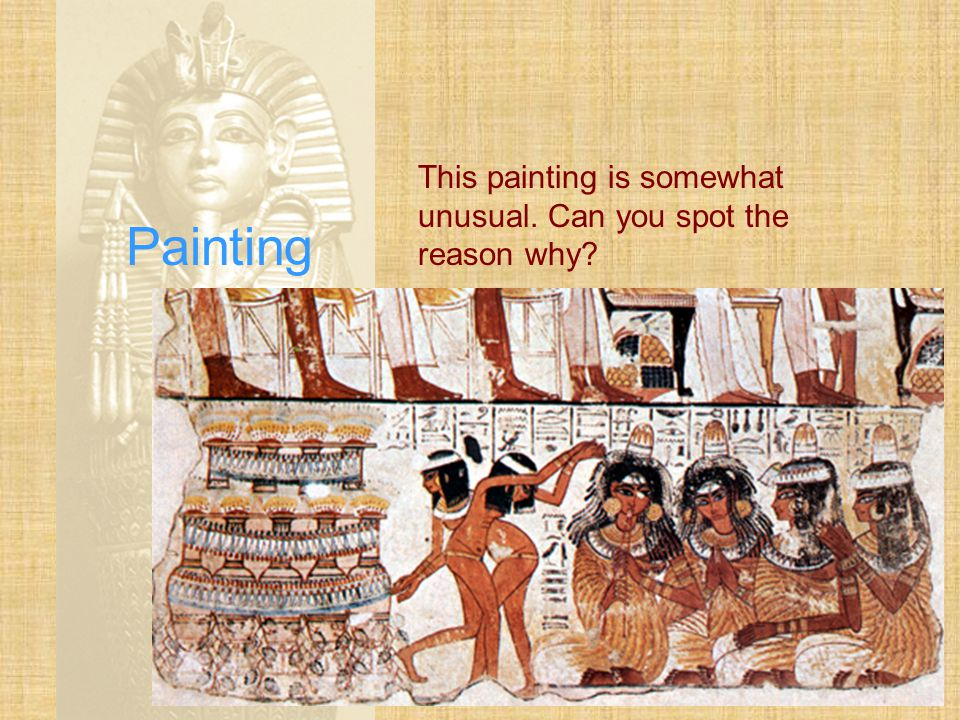 Painting Paintings tell us about the daily lives of the ancient Egyptians.