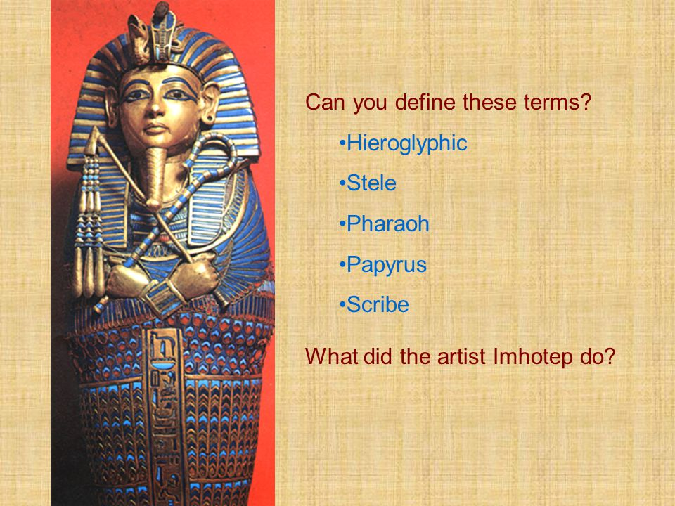 Objectives Now that you have watched this presentation, can you Describe life in Ancient Egypt? Tell what kinds of art were created in ancient Egypt?