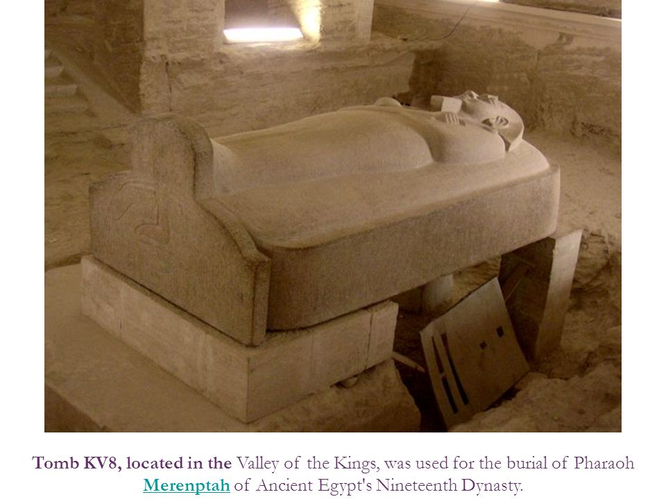Tomb KV8, located in the Valley of the Kings, was used for the burial of Pharaoh Merenptah of Ancient Egypt s Nineteenth Dynasty.