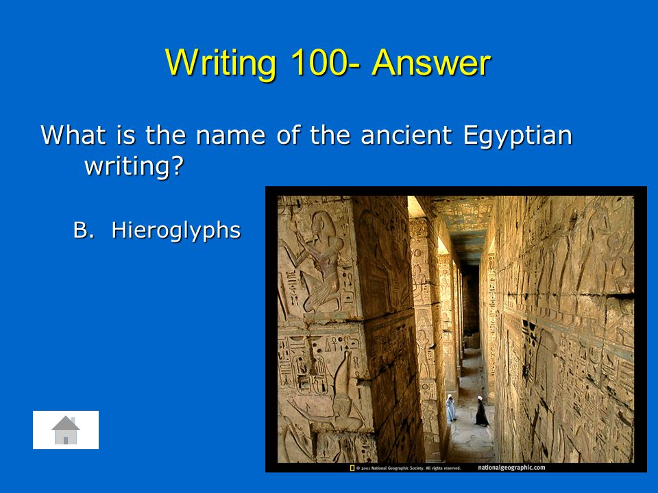 Writing 100- Answer What is the name of the ancient Egyptian writing B. Hieroglyphs