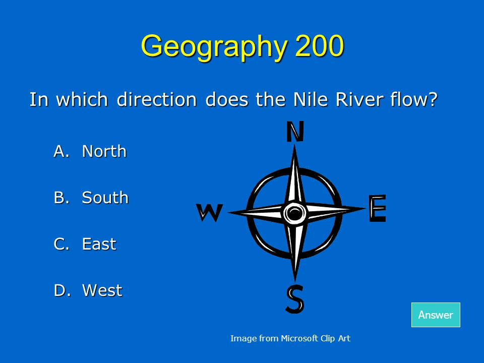 Geography 200 In which direction does the Nile River flow? A.North B.South C.East D.West Answer Image from Microsoft Clip Art