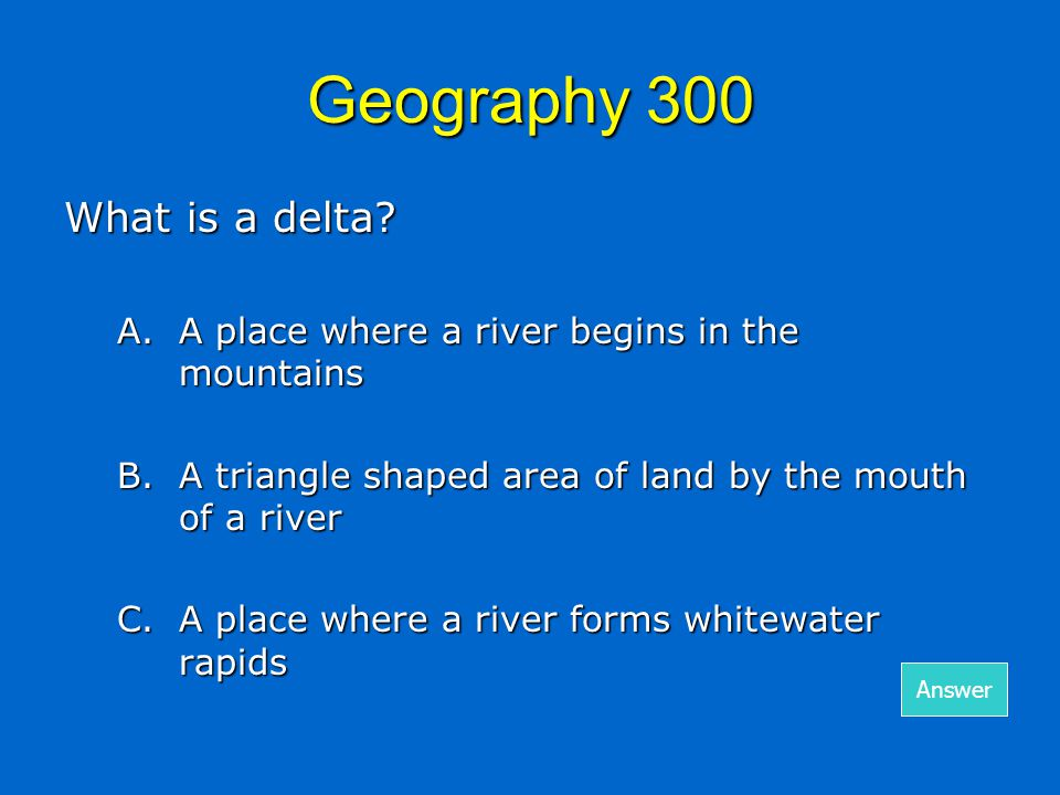 Geography 300- Answer What is a delta.B.