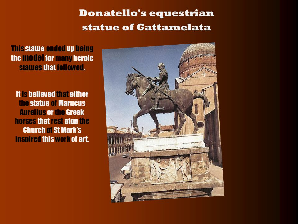 Donatello s equestrian statue of Gattamelata This statue ended up being the model for many heroic statues that followed.