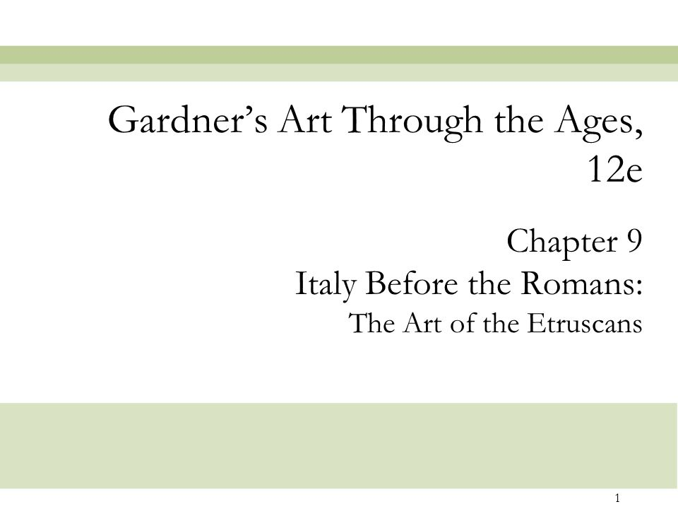 1 Chapter 9 Italy Before the Romans: The Art of the Etruscans Gardner's Art Through the Ages, 12e